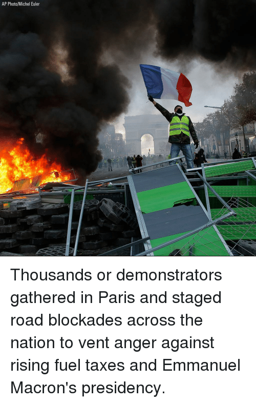 Presidency: AP Photo/Michel Euler Thousands or demonstrators gathered in Paris and staged road blockades across the nation to vent anger against rising fuel taxes and Emmanuel Macron's presidency.