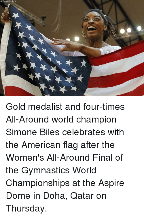 Memes, American, and American Flag: AP Photo/Vadim Ghirda Gold medalist and four-times All-Around world champion Simone Biles celebrates with the American flag after the Women's All-Around Final of the Gymnastics World Championships at the Aspire Dome in Doha, Qatar on Thursday.
