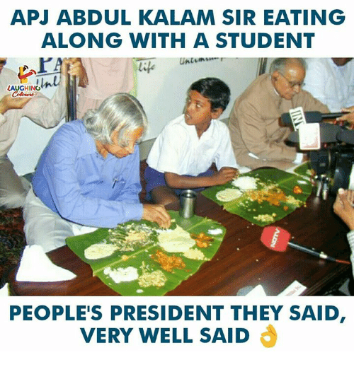 apj: APJ ABDUL KALAM SIR EATING  ALONG WITH A STUDENT  LAUGHING  PEOPLE'S PRESIDENT THEY SAID  VERY WELL SAID