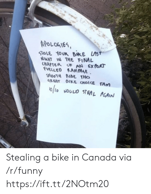 Stealing A: APoLohIes  AHT IAN THE FIN  CHAPTER oF AN Ex foR  VELLED KAMIAAE  SlooTH RIDE THo  GREAT GIKE CHOICE FAm Stealing a bike in Canada via /r/funny https://ift.tt/2NOtm20