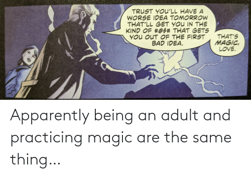 same: Apparently being an adult and practicing magic are the same thing…