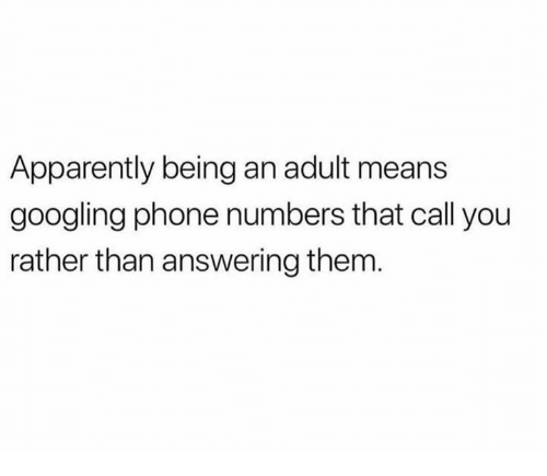 Apparently, Being an Adult, and Dank: Apparently being an adult mean:s  googling phone numbers that call you  rather than answering them