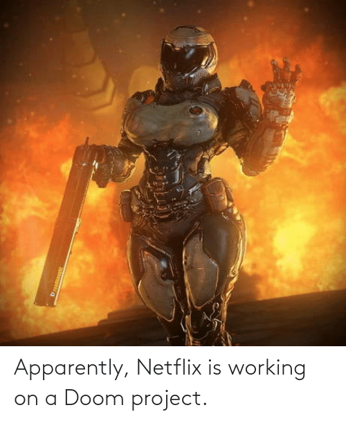 project: Apparently, Netflix is working on a Doom project.