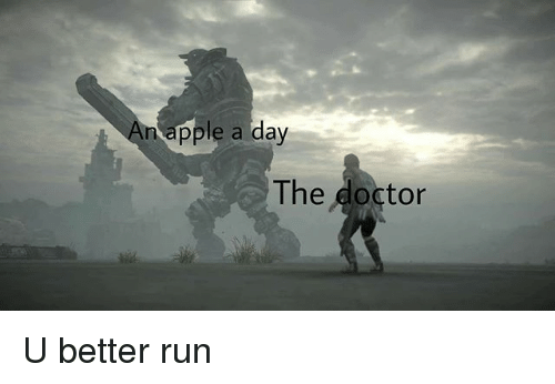 Apple, Doctor, and Memes: apple a day  The doctor U better run