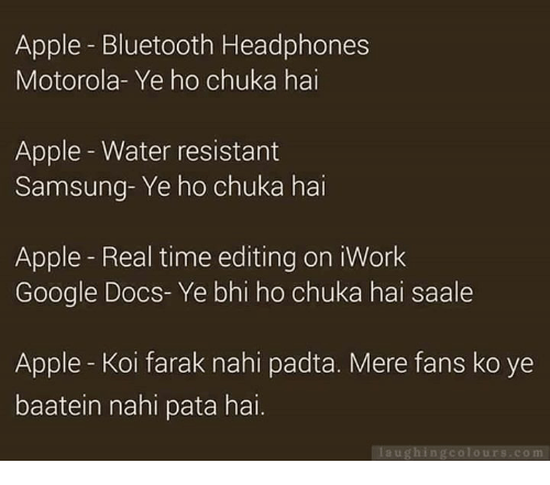 Google Docs: Apple Bluetooth Headphones  Motorola- Ye ho chuka hai  Apple Water resistant  Samsung-Ye ho chuka hai  Apple Real time editing on iWork  Google Docs- Ye bhi ho chuka hai saale  Apple Koi farak nahi padta. Mere fans ko ye  baatein nahi pata hai  ugh ID g Colo urs comm