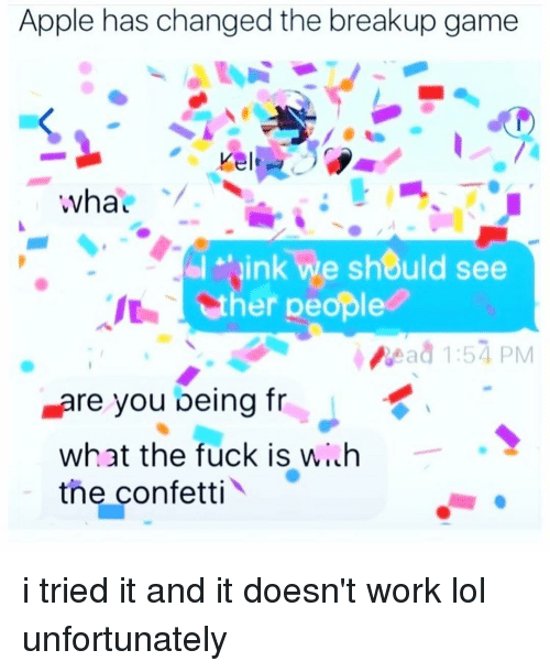 Appl: Apple has changed the breakup game  Kel  wha  ink we should see  er people  vead 1:57 PM  Lare you being fr  what the fuck is wi h  the confetti i tried it and it doesn't work lol unfortunately