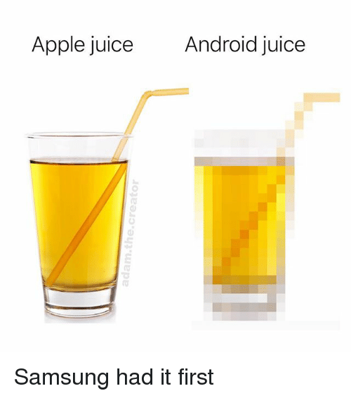 Android, Apple, and Juice: Apple juice  Android juice Samsung had it first