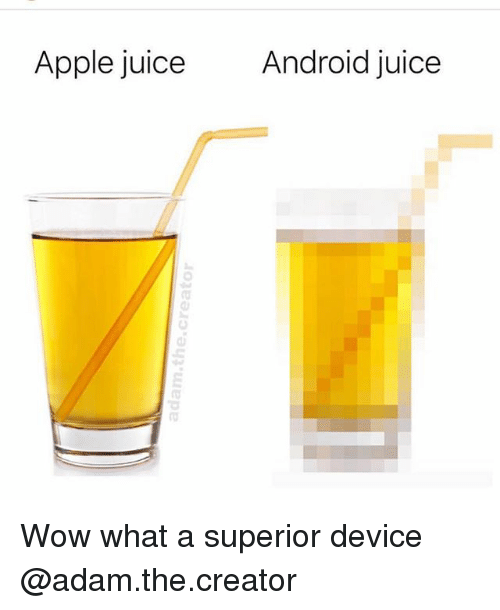 Android, Apple, and Juice: Apple juice  Android juice Wow what a superior device @adam.the.creator