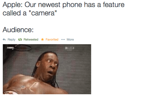 """Favorited: Apple: Our newest phone has a feature  called a """"camera""""  Audience:  Reply t? Retweeted ★ Favorited  More"""