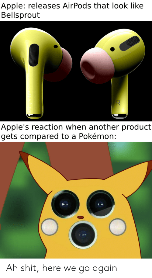 Apple, Pokemon, and Shit: Apple: releases AirPods that look like  Bellsprout  Apple's reaction when another product  gets compared to a Pokémon:  VangeeOP Ah shit, here we go again
