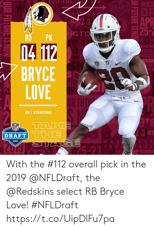 Stanford: APR  25-2  TO  THE  GTO  RDPK  TO  THE  SHIN  KIN  5-2  BRYCE  LOVE  RB STANFORD  TRED  NFL  THE  DRAFT  NDA  2019 With the #112 overall pick in the 2019 @NFLDraft, the @Redskins select RB Bryce Love! #NFLDraft https://t.co/UipDlFu7pa