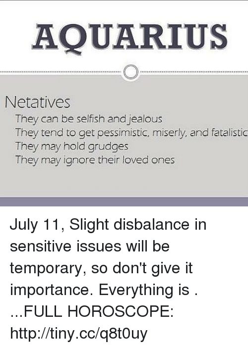 AQUARIUS Netatives They Can Be Selfish and Jealous They Tend