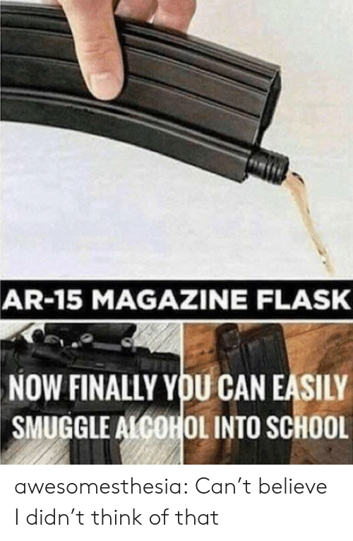 Ar 15: AR-15 MAGAZINE FLASK  NOW FINALLY YOU CAN EASILY  SMUGGLE ALCOHOL INTO SCHOOL awesomesthesia:  Can't believe I didn't think of that