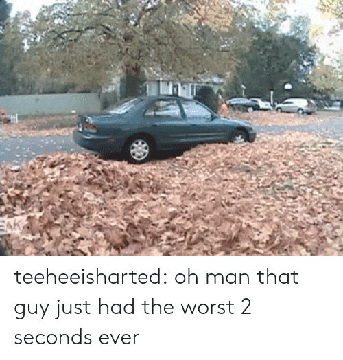2 seconds: AR teeheeisharted: oh man that guy just had the worst 2 seconds ever