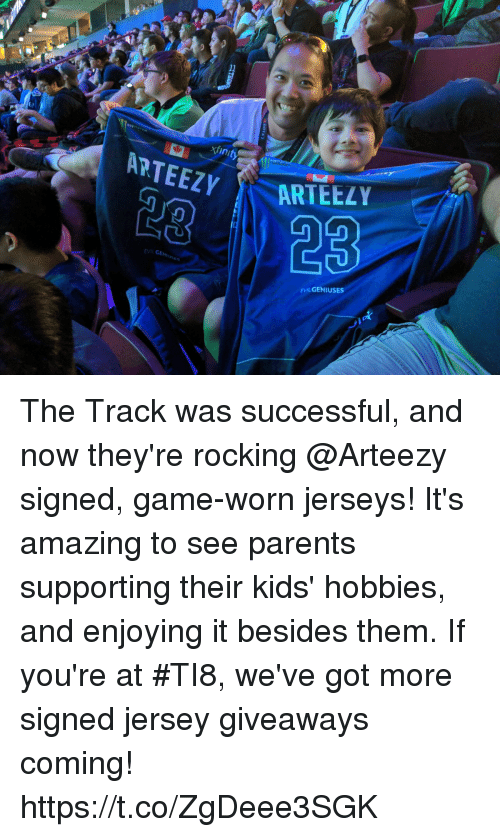 Memes, Parents, and Game: AR  TEEZY  23  CENU  EVILGENIUSES The Track was successful, and now they're rocking @Arteezy signed, game-worn jerseys!  It's amazing to see parents supporting their kids' hobbies, and enjoying it besides them. If you're at #TI8, we've got more signed jersey giveaways coming! https://t.co/ZgDeee3SGK