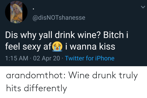 Wine: arandomthot:  Wine drunk truly hits differently