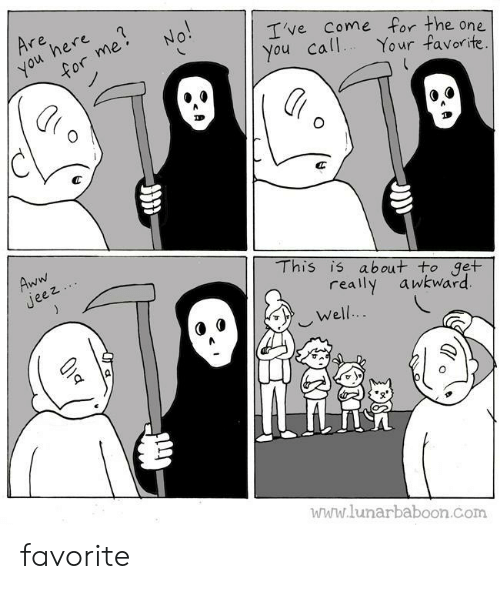 Aww, Awkward, and Com: Are  here  you  for me  No!  Ive Come for the one  You call  Your favorite.  Aww  Jeez  This is about to get  really  awkward  Well..  www.lunarbaboon.com favorite