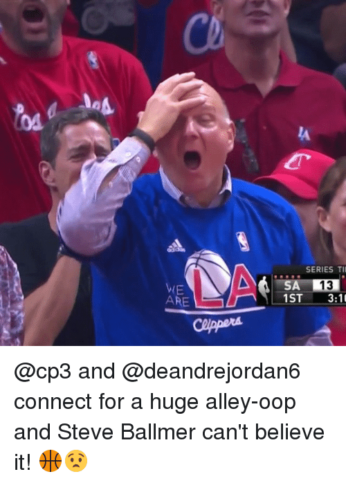 Steve Ballmer: ARE  SERIES T  13  1 ST  3:10 @cp3 and @deandrejordan6 connect for a huge alley-oop and Steve Ballmer can't believe it! 🏀😧
