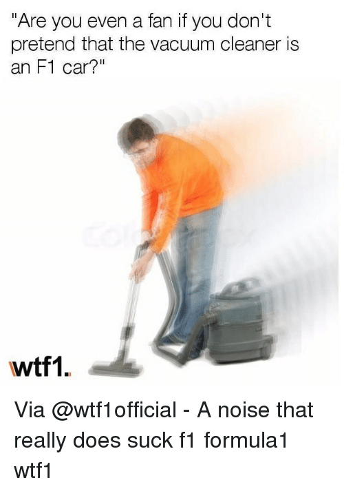 """Memes, Vacuum, and F1: Are you even a fan it you don't  pretend that the vacuum cleaner is  an F1 car?""""  wtf1. Via @wtf1official - A noise that really does suck f1 formula1 wtf1"""