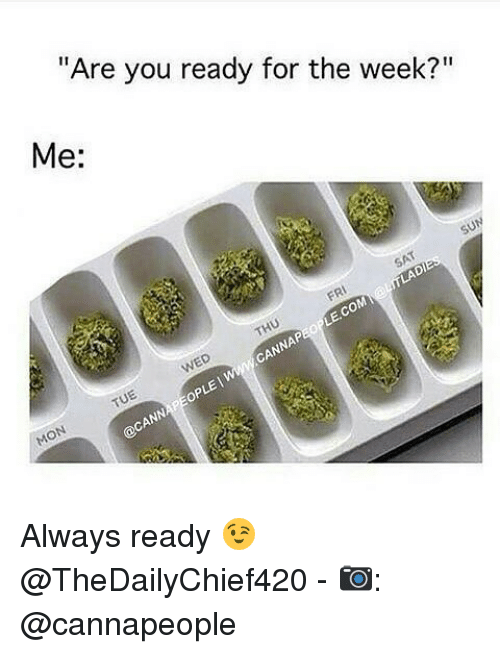 "Opness: ""Are you ready for the week?""  Me:  op Always ready 😉 @TheDailyChief420 - 📷: @cannapeople"