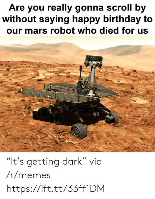 "Birthday, Memes, and Happy Birthday: Are you really gonna scroll by  without saying happy birthday to  our mars robot who died for us ""It's getting dark"" via /r/memes https://ift.tt/33ff1DM"