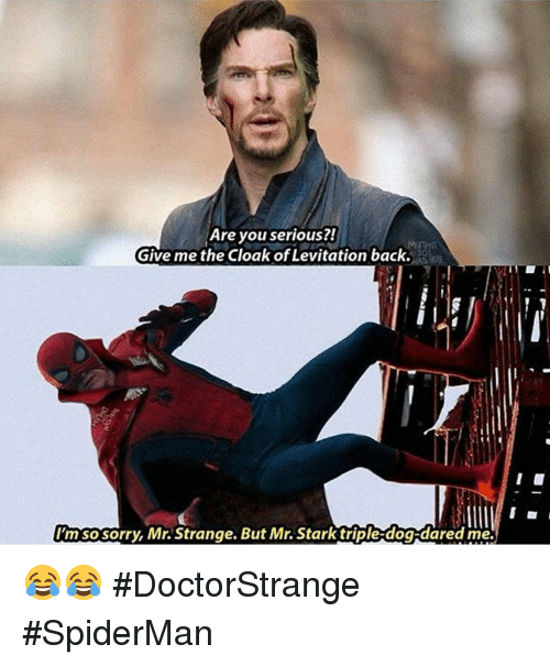 Triple Dog Dare: Are you serious?!  Give me the Cloak of Levitation back.  ImSOSorry, Mr.Strange. But Mr. Stark triple-dog dared me. 😂😂  #DoctorStrange #SpiderMan
