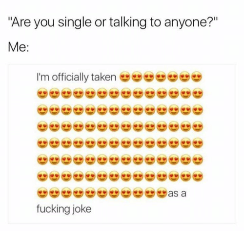 """Are You Single: Are you single or talking to anyone?""""  Me  I'm officially taken  fucking joke"""