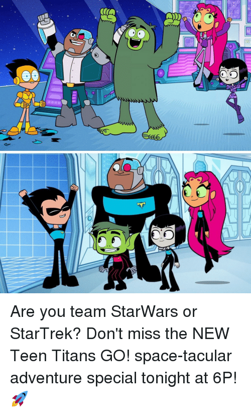 Teen Titans: Are you team StarWars or StarTrek? Don't miss the NEW Teen Titans GO! space-tacular adventure special tonight at 6P! 🚀