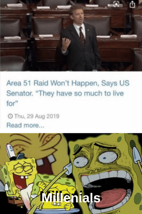"raid: Area 51 Raid Won't Happen, Says US  Senator. ""They have so much to live  for""  OThu, 29 Aug 2019  Read more...  Millenials"