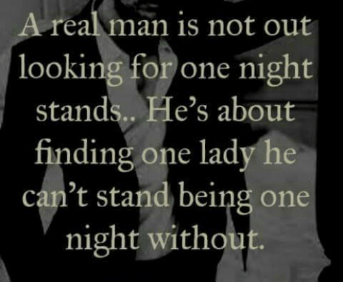 Memes, 🤖, and Looking: Area man is not out  looking for one night  stands.. He's about  finding one lady he  can't stand being one  night with