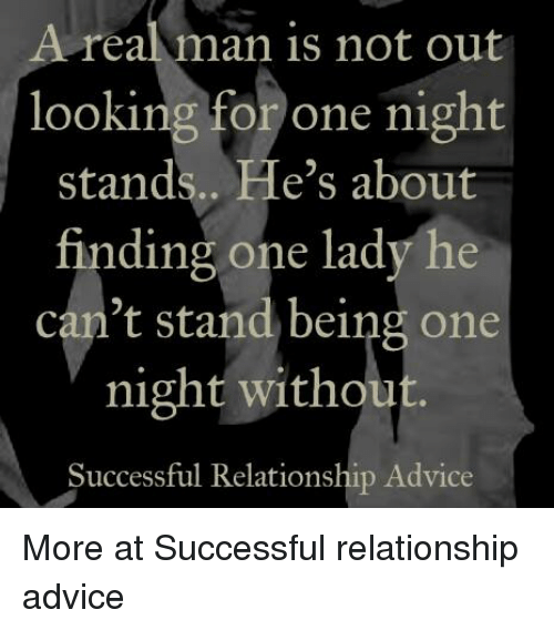Advice, Memes, and 🤖: Area man is not out  looking for one night  stands.. He's about  finding one lady he  can't stand being one  night without.  Successful Relationship Advice More at Successful relationship advice