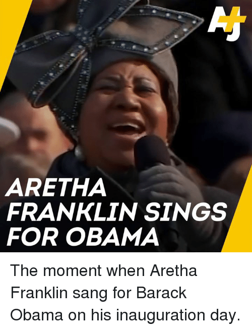 Inauguration Day: ARETHA  FRANKLIN SINGS  FOR OBAMA The moment when Aretha Franklin sang for Barack Obama on his inauguration day.