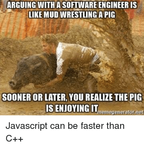 mud wrestling: ARGUING WITH A SOFTWARE ENGINEERIS  LIKE MUD WRESTLING A PIG  SOONER OR LATER, YOU REALIZE THE PIG  IS ENJOYING IT  memegeneratornet