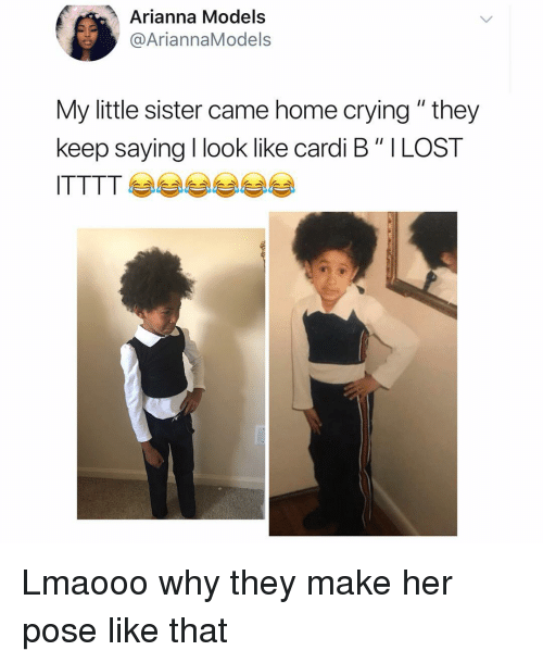 "Crying, Funny, and Home: Arianna Models  @AriannaModels  My little sister came home crying "" they  keep saying I look like cardi B"" ILOST Lmaooo why they make her pose like that"