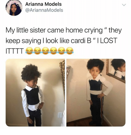 "Crying, Lost, and Home: Arianna Models  @AriannaModels  My little sister came home crying"" they  keep saying I look like cardi B "" I LOST  ITTTT 부부부부부부"