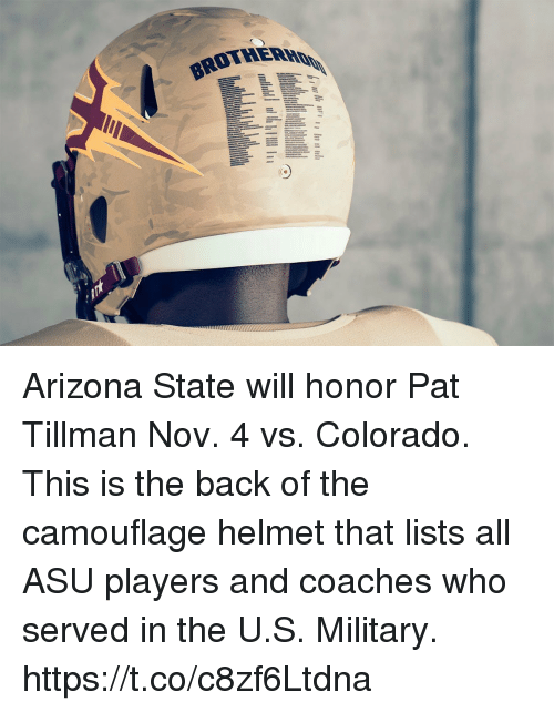 arizona state: Arizona State will honor Pat Tillman Nov. 4 vs. Colorado. This is the back of the camouflage helmet that lists all ASU players and coaches who served in the U.S. Military. https://t.co/c8zf6Ltdna