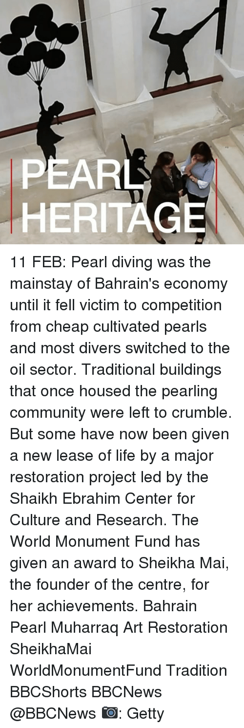 cultivate: ARL  HERI 11 FEB: Pearl diving was the mainstay of Bahrain's economy until it fell victim to competition from cheap cultivated pearls and most divers switched to the oil sector. Traditional buildings that once housed the pearling community were left to crumble. But some have now been given a new lease of life by a major restoration project led by the Shaikh Ebrahim Center for Culture and Research. The World Monument Fund has given an award to Sheikha Mai, the founder of the centre, for her achievements. Bahrain Pearl Muharraq Art Restoration SheikhaMai WorldMonumentFund Tradition BBCShorts BBCNews @BBCNews 📷: Getty