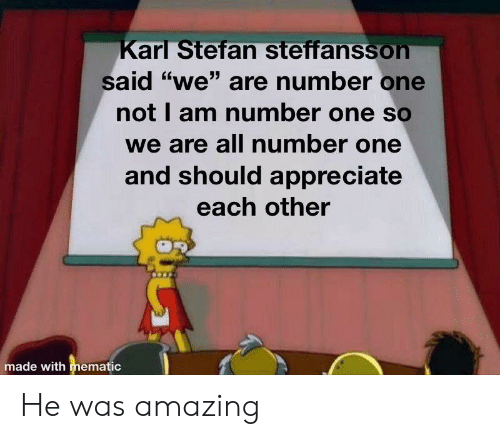 """Stefan: arl Stefan steffanssoh  <6  Said """"we"""" are number one  not I am number one so  we are all number one  and should appreciate  each other  made with mematic He was amazing"""