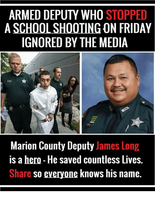 Friday, Memes, and 🤖: ARMED DEPUTY WHO STOPPED  A SCHOOLSHOOTING ON FRIDAY  IGNORED BY THE MEDIA  Marion County Deputy James Long  is a hero He saved countless Lives.  Share so everyone knows his name.