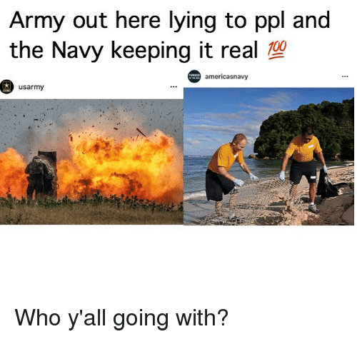 Keeping It Real: Army out here lying to ppl and  the Navy keeping it real T0  100  americasnavy  usarmy Who y'all going with?