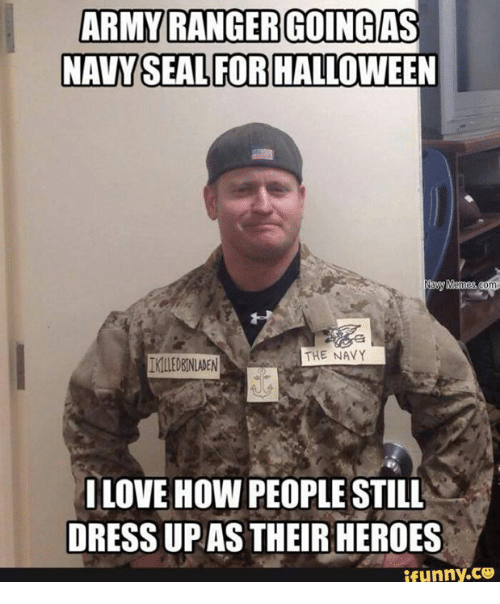 army ranger: ARMY RANGER GOING AS  NAVY SEAL FOR  Nav  THE NAVY  IKLEDENINDEN  LOVE HOW PEOPLE STILL  DRESSUP AS THEIR HEROES  ifunny.CO