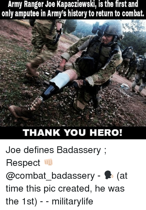 army ranger: Army Ranger Joe Kapacziewski, is the first and  only amputee in Army's history to return to combat.  THANK YOU HERO! Joe defines Badassery ; Respect 👊🏻 @combat_badassery - 🗣 (at time this pic created, he was the 1st) - - militarylife