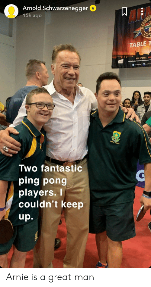 Af, Arnold Schwarzenegger, and Table: Arnold Schwarzenegger  15h ago  AF  TABLE T  MY SPORT. MY  Two fantastic  ping pong  playerS.  couldn't keep  up. Arnie is a great man