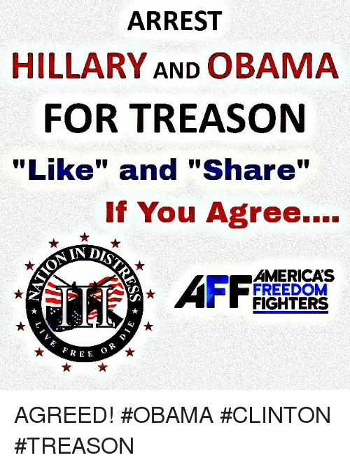 "Obama Clinton: ARREST  HILLARY AND OBAMA  FOR TREASON  ""Like"" and ""Share""  If You Agree....  AIN DIP  AMERICAS  FREEDOM  FIGHTERS  FREE AGREED! #OBAMA #CLINTON #TREASON"
