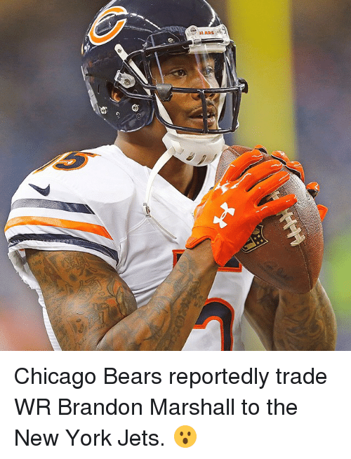 Chicago, Chicago Bears, and New York: ARS Chicago Bears reportedly trade WR Brandon Marshall to the New York Jets. 😮