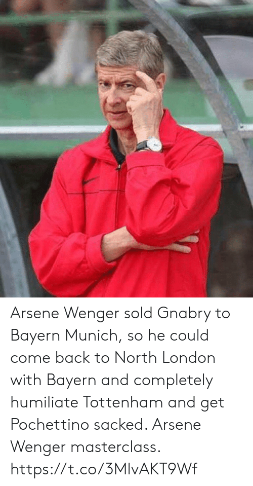 humiliate: Arsene Wenger sold Gnabry to Bayern Munich, so he could come back to North London with Bayern and completely humiliate Tottenham and get Pochettino sacked. Arsene Wenger masterclass. https://t.co/3MlvAKT9Wf