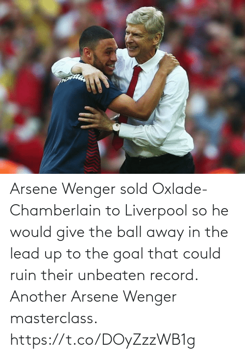 Record: Arsene Wenger sold Oxlade-Chamberlain to Liverpool so he would give the ball away in the lead up to the goal that could ruin their unbeaten record.   Another Arsene Wenger masterclass. https://t.co/DOyZzzWB1g