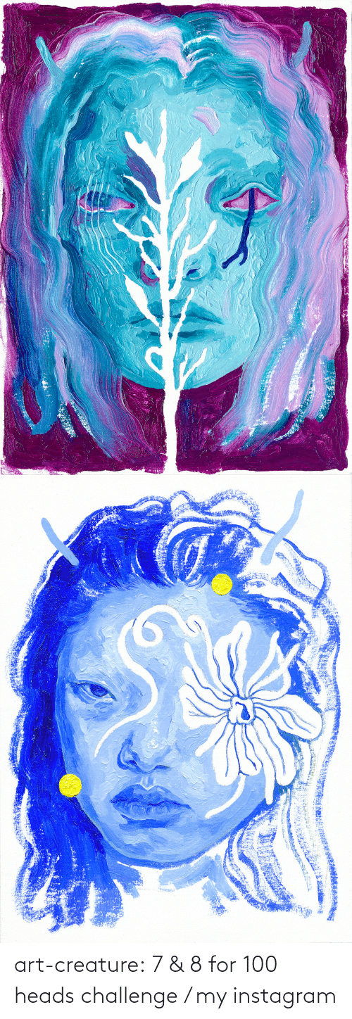 Instagram, Tumblr, and Blog: art-creature:  7 & 8 for 100 heads challenge / my instagram
