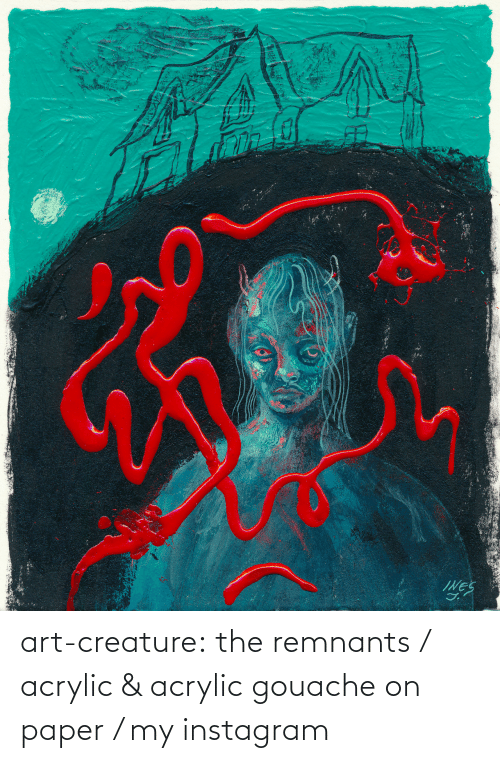paper: art-creature:  the remnants / acrylic & acrylic gouache on paper / my instagram