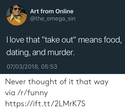 """Omega: Art from Online  @the_omega_sin  l love that """"take out"""" means food,  dating, and murder.  07/03/2018, 05:53 Never thought of it that way via /r/funny https://ift.tt/2LMrK7S"""